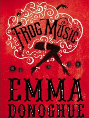 Review: Frog Music by Emma Donoghue